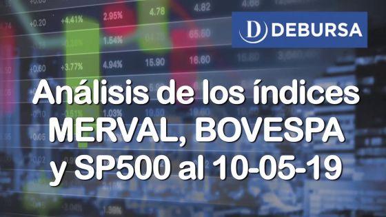 Indices bursatiles MERVAL, BOVESPA y SP500 al 10 de mayo 2019