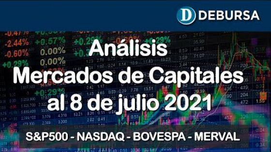 Análsis de mercados de capitales: S&P500, NASDAQ, BOVESPA y MERVAL al 8 de julio 2021
