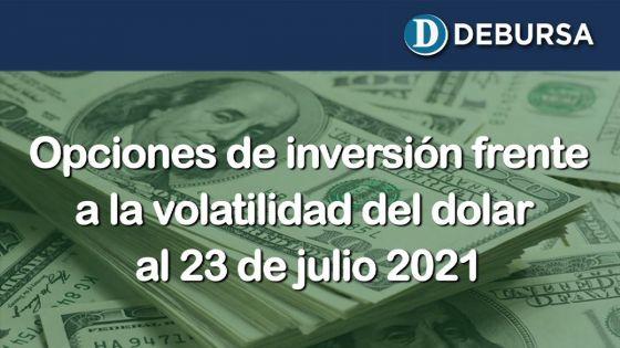 Opciones de inversión frente a la volatilidad del dolar - 23 de julio 2021